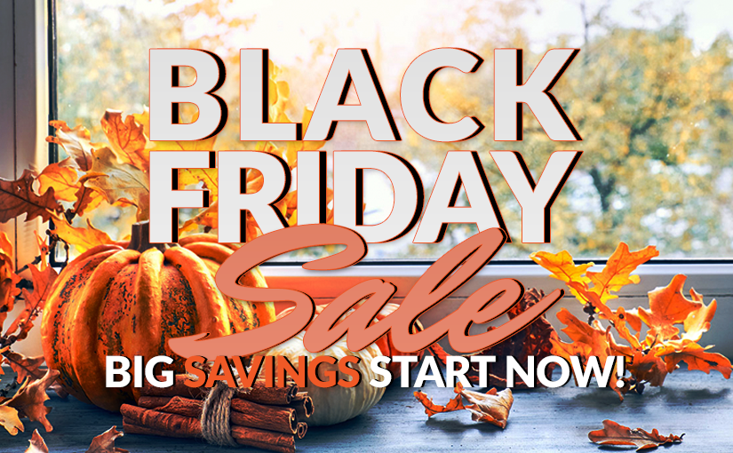 Black Friday 2019 Savings Starts Now!